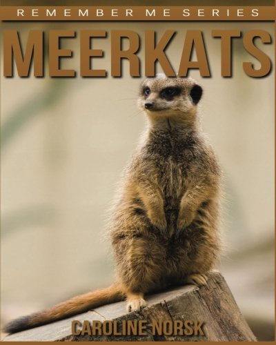 Download Meerkats: Amazing Photos & Fun Facts Book About Meerkats For Kids (Remember Me Series) PDF