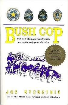 Bush Cop: True Story of an American Mountie During the Early Years of Alaska by Joe Rychetnik (1991-08-03)