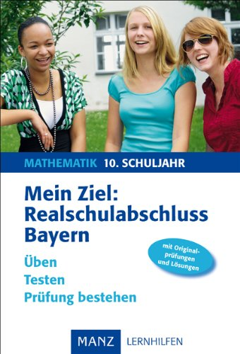 Mein Ziel: Realschulabschluss Mathematik - Bayern. Mit Lösungen