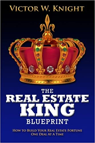 The real estate king blueprint how to build your real estate the real estate king blueprint how to build your real estate fortune one deal at a time mr victor w knight 9780997817119 amazon books malvernweather Images