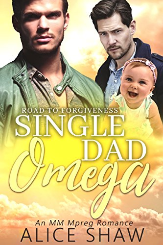 Single Dad Omega: A Non-Shifter Omegaverse M/M Mpreg Romance (Road To Forgiveness Book 2)