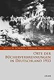 Orte der Bücherverbrennungen in Deutschland 1933: Eine Publikation des Moses Mendelssohn Zentrums für europäisch-jüdische Studien, Potsdam. (Bibliothek Verbrannter Bücher)