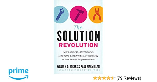 The solution revolution how business government and social the solution revolution how business government and social enterprises are teaming up to solve societys toughest problems william d eggers fandeluxe Gallery