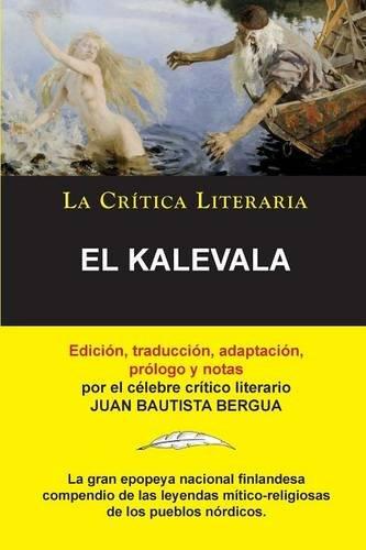 El Kalevala; Coleccion La Critica Literaria por el celebre critico literario Juan Bautista Bergua, Ediciones Ibericas (Spanish Edition) [Juan Bautista Bergua] (Tapa Blanda)