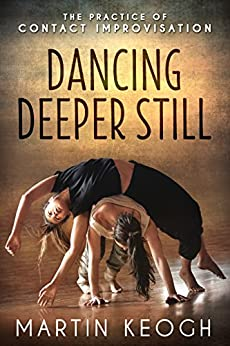 Dancing Deeper Still: The Practice of Contact Improvisation (English Edition) por [Keogh, Martin]