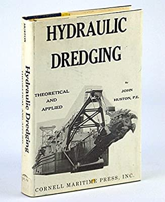 Hydraulic Dredging: Theoretical and Applied: John Huston