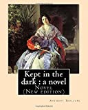 Kept in the dark : a novel. By: Anthony Trollope (Original Version): Novel (New edition)