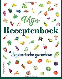 Mijn Receptenboek Vegetarische Gerechten Blanco Receptenboek