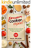 Pressure Cooker Expert: Discover 50 Easy & Proven Recipes To Save Your Time And Money