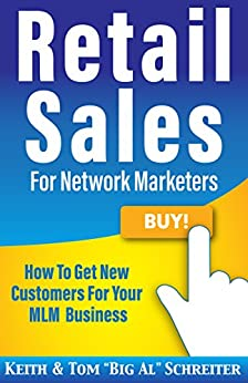 "Retail Sales for Network Marketers: How to Get New Customers for Your MLM Business by [Schreiter, Keith, Schreiter, Tom ""Big Al""]"