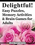Delightful! Easy Puzzles, Memory Activities and Brain Games for Adults: Includes Large-Print Word