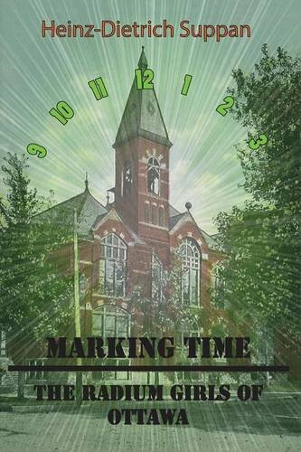 Marking Time: The Radium Girls of Ottawa [Heinz Dietrich Suppan] (Tapa Blanda)
