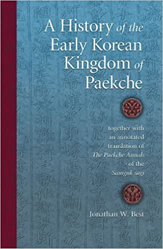A History of the Early Korean Kingdom of Paekche, together with an annotated translation of <i>The Paekche Annals</i> of the <i>Samguk sagi</i> (Harvard ...