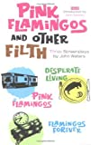 img - for Pink Flamingos and Other Filth: Three Screenplays by John Waters by John Waters (2005-03-17) book / textbook / text book