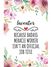 Inventor Because Badass Miracle Worker Isn't An Official Job Title: Funny Blank Lined Journal/Notebook for Inventor, Perfect Inventor Gifts