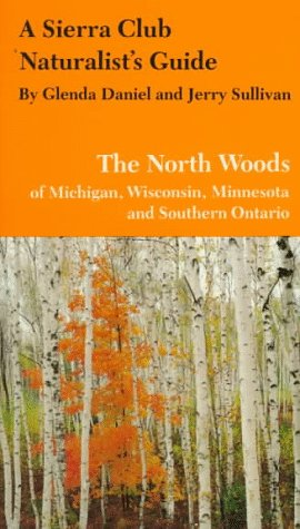 A Sierra Club Naturalist's Guide to the North Woods of Michigan, Wisconsin, and Minnesota (Sierra Club Naturalist's Guides)