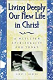 Living Deeply Our New Life in Christ, Jerry L. Mercer, 0881772755