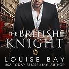 The British Knight Hörbuch von Louise Bay Gesprochen von: Shane East, Saskia Maarleveld