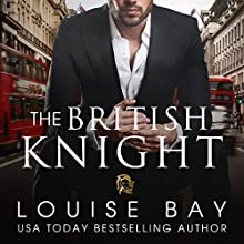 The British Knight Audiobook by Louise Bay Narrated by Saskia Maarleveld, Shane East