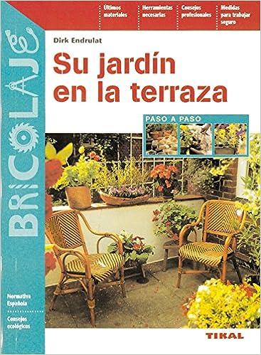 Su Jardin En La Terraza (Bricolaje): Amazon.es: Endrulat, Dirk: Libros