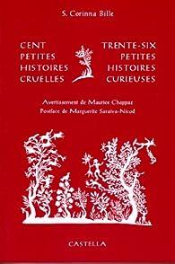 Cent petites histoires cruelles et trente-six petites histoires curieuses par S. Corinna Bille