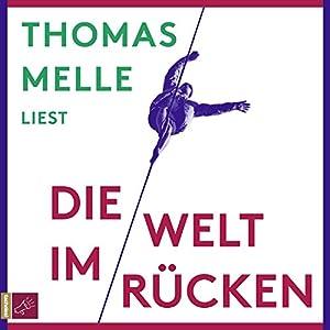 Die Welt im Rücken Hörbuch von Thomas Melle Gesprochen von: Thomas Melle