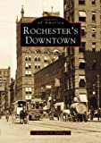 Rochester's Downtown (Images of America) by Donovan A. Shilling front cover