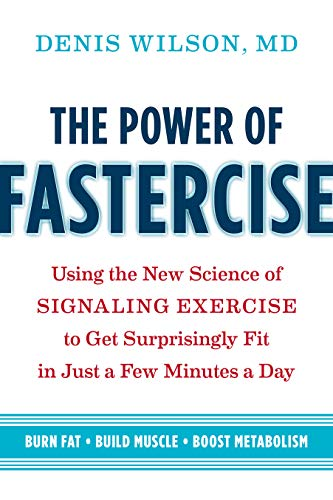 The Power of Fastercise: Using the New Science of Signaling Exercise to Get Surprisingly Fit in Just a Few Minutes a Day