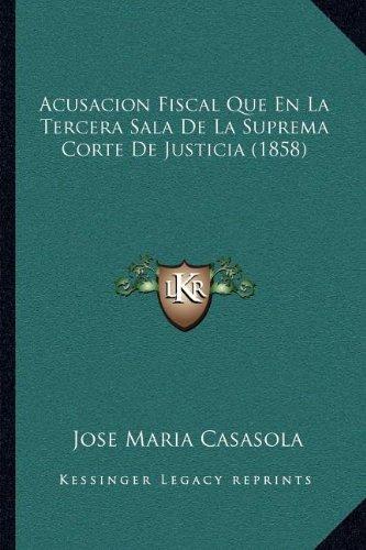 Read Online Acusacion Fiscal Que En La Tercera Sala De La Suprema Corte De Justicia (1858) (Spanish Edition) PDF