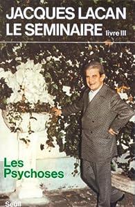 Le séminaire, livre III : Les psychoses par Jacques Lacan