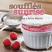 Soufflés at Sunrise | M. J. O'Shea, Anna Martin