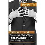 Comment développer son assertivité ?: S'affirmer sans écraser (Coaching pro t. 42) (French Edition)