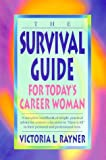 The Survival Guide for Today's Career Woman, Victoria L. Rayner, 0924272066