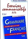 Exercices communicatifs de la grammaire progressive du français : Niveau intermédiaire par Grégoire