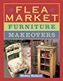 Flea Market Furniture Makeovers, Mickey Baskett, 140273462X