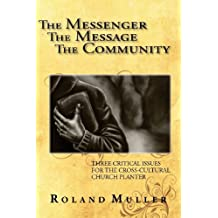 The Messenger, the Message and the Community by Roland Muller (2013-06-11)