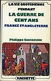 Image de La Vie quotidienne pendant la guerre de Cent ans: France et Angleterre, XIVe siecle (Litterature) (F