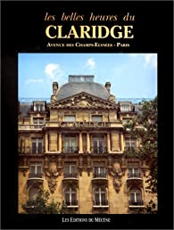 Les belles heures du Claridge : Avenue des Champs-Elysées, Paris par Patrice de Moncan