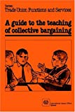Guide to the Teaching of Collective Bargaining, Tore Nyman, 9221028674