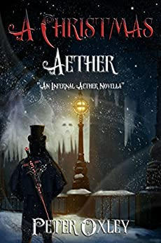 A Christmas Aether: An Infernal Aether Novella (The Infernal Aether) by [Oxley, Peter]