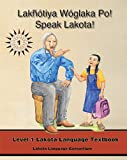 Lakhotiya Woglaka Po! - Speak Lakota! Level 1 Textbook (Speak Lakota Textbook)