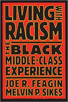 Living with Racism: The Black Middle-Class Experience by Joe R. Feagin, Melvin P. Sikes(July 31, 1995)