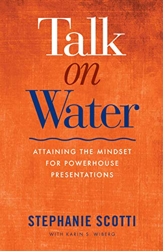 Talk on Water: Attaining the Mindset for Powerhouse Presentations by Clear Sight Books
