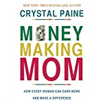 Money-Making Mom: How Every Woman Can Earn More and Make a Difference | Crystal Paine
