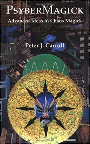 Psybermagick: Advanced Ideas in Chaos Magick: Peter J