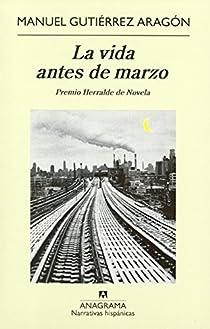 La vida antes de marzo par Gutiérrez Aragón