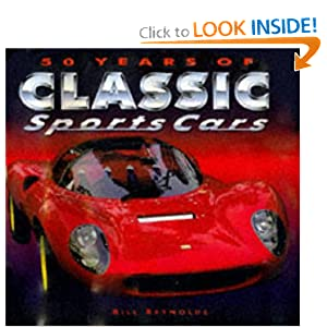 50 Years of Classic Sports Cars Bill Reynolds