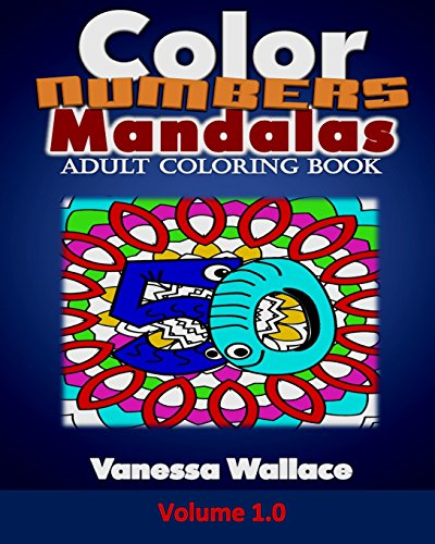 Color Numbers Mandalas Adult Coloring  Book: A Collection of 50 Creative Haven Mandalas with Number Designs on Intricate Mandalas Coloring Canvas for ... 1.0 (Color Numbers Mandalas Book Series)