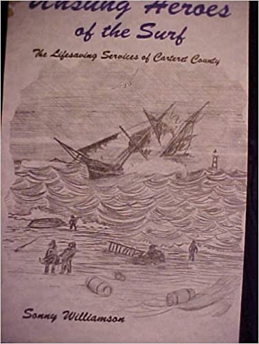 Unsung Heroes of the Surf - The Lifesaving Services of Carteret County: Sonny Williamson, William Kerry Wade: Amazon.com: Books