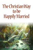 img - for The Christain Way to be Happily Married book / textbook / text book